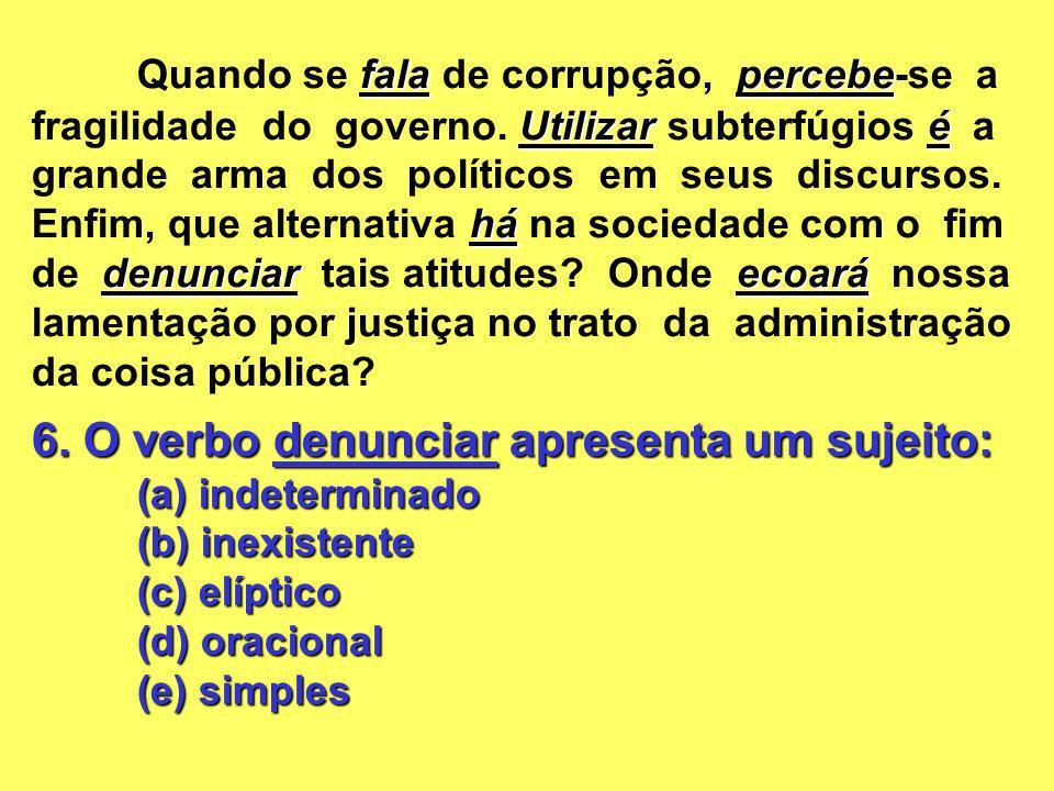 6. O verbo denunciar apresenta um sujeito: (a) indeterminado (b) inexistente (c) elíptico (d) oracional (e) simples falapercebe Utilizaré há denunciar