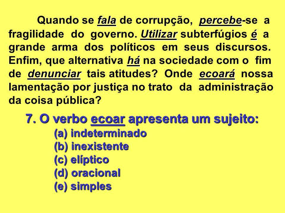 7. O verbo ecoar apresenta um sujeito: (a) indeterminado (b) inexistente (c) elíptico (d) oracional (e) simples falapercebe Utilizaré há denunciarecoa
