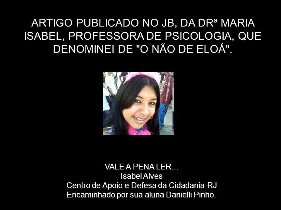 ARTIGO PUBLICADO NO JB, DA DRª MARIA ISABEL, PROFESSORA DE PSICOLOGIA, QUE DENOMINEI DE