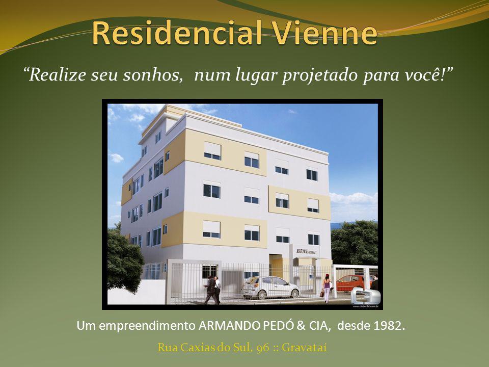 Rua Caxias do Sul, 96 :: Gravataí Realize seu sonhos, num lugar projetado para você! Um empreendimento ARMANDO PEDÓ & CIA, desde 1982.