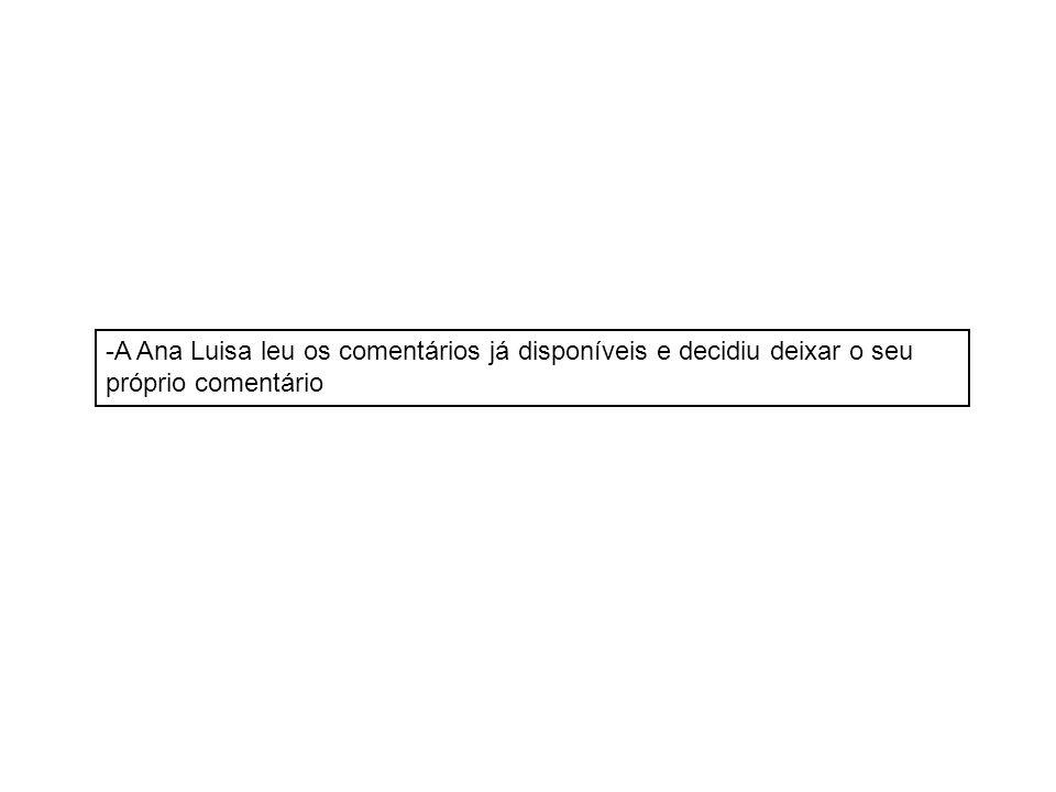 -A Ana Luisa leu os comentários já disponíveis e decidiu deixar o seu próprio comentário