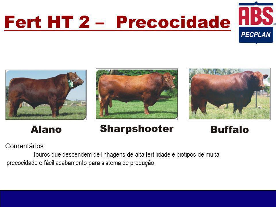 Fert HT 2 – Precocidade Comentários: Touros que descendem de linhagens de alta fertilidade e biotipos de muita precocidade e fácil acabamento para sistema de produção.