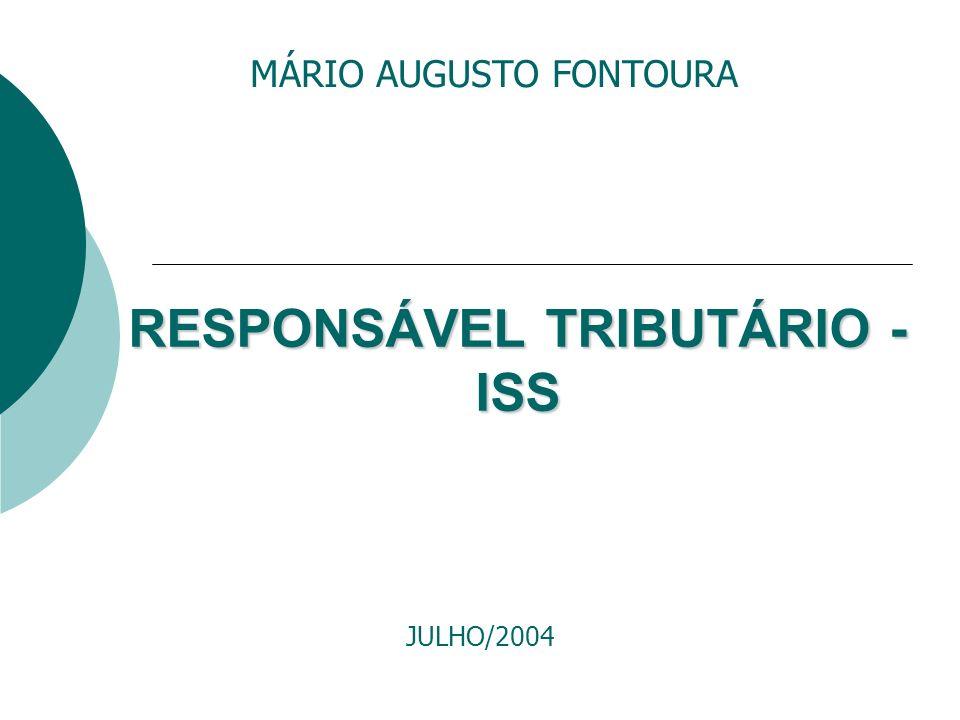 RESPONSÁVEL TRIBUTÁRIO - ISS MÁRIO AUGUSTO FONTOURA JULHO/2004