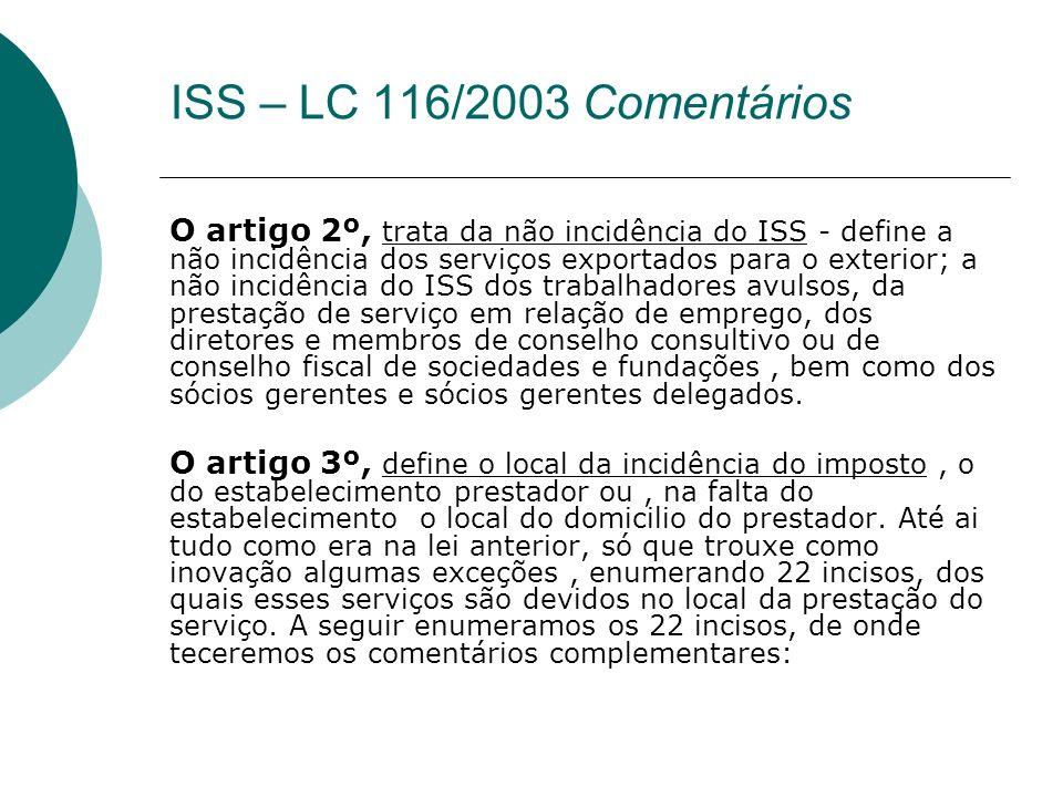O artigo 2º, trata da não incidência do ISS - define a não incidência dos serviços exportados para o exterior; a não incidência do ISS dos trabalhador