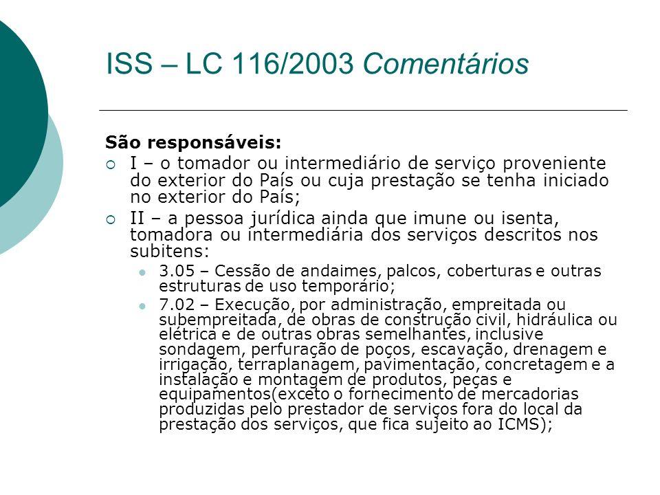 São responsáveis: I – o tomador ou intermediário de serviço proveniente do exterior do País ou cuja prestação se tenha iniciado no exterior do País; I