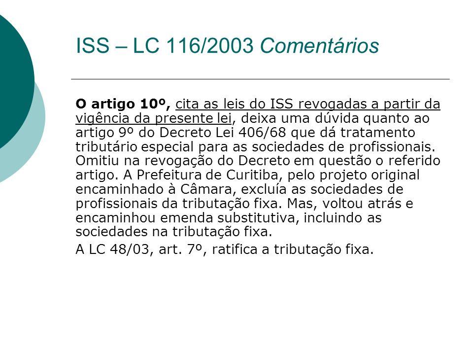 O artigo 10º, cita as leis do ISS revogadas a partir da vigência da presente lei, deixa uma dúvida quanto ao artigo 9º do Decreto Lei 406/68 que dá tr