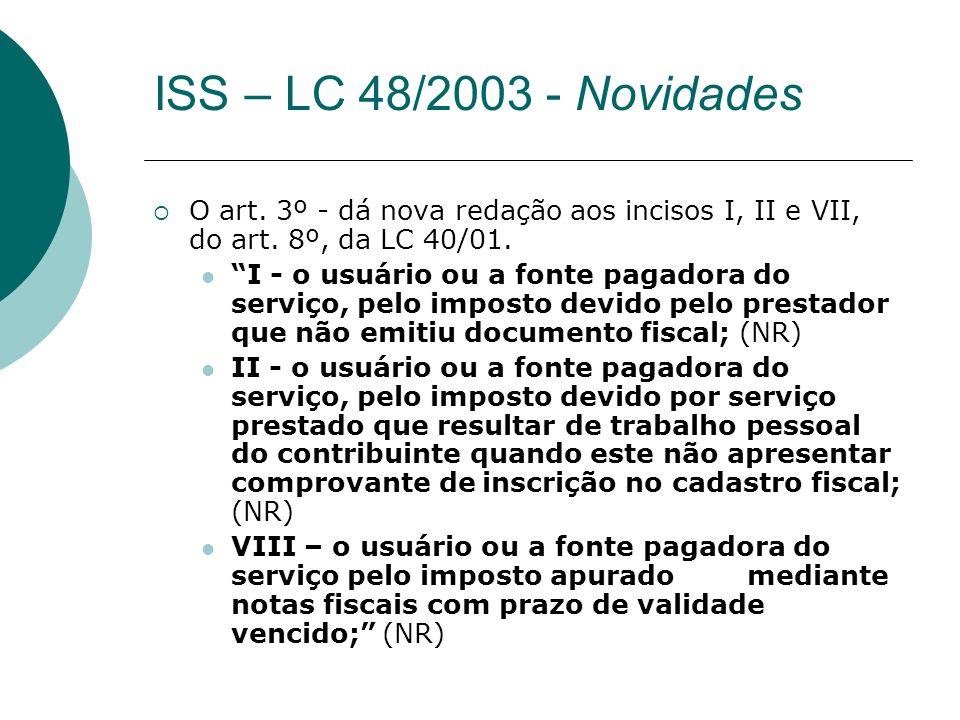 O art. 3º - dá nova redação aos incisos I, II e VII, do art. 8º, da LC 40/01. I - o usuário ou a fonte pagadora do serviço, pelo imposto devido pelo p