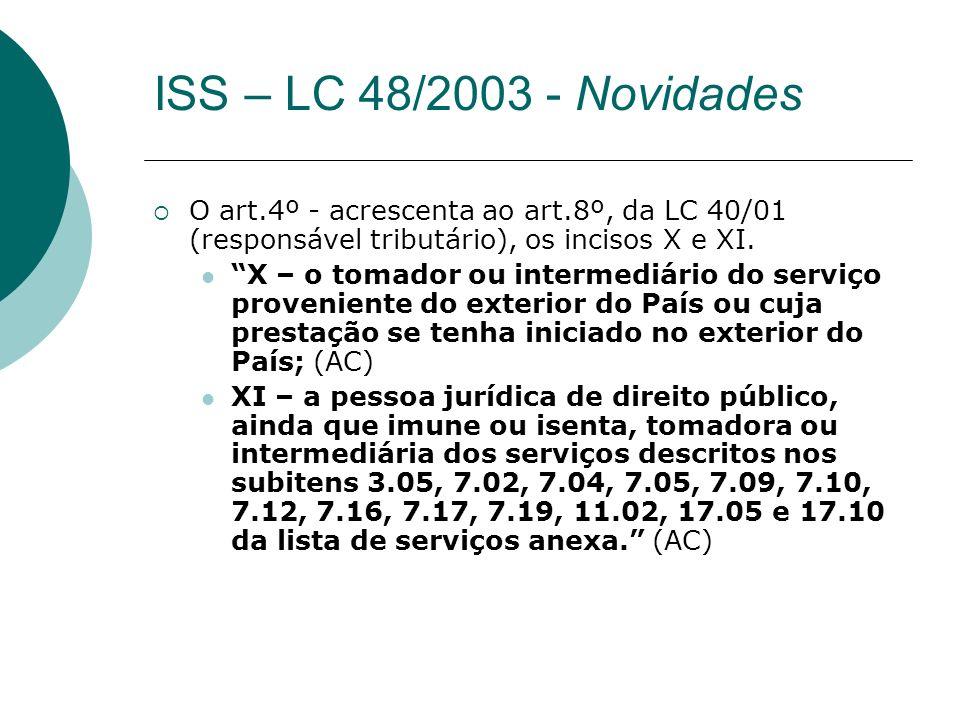 O art.4º - acrescenta ao art.8º, da LC 40/01 (responsável tributário), os incisos X e XI. X – o tomador ou intermediário do serviço proveniente do ext