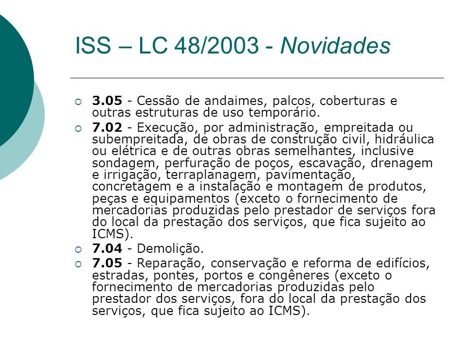 3.05 - Cessão de andaimes, palcos, coberturas e outras estruturas de uso temporário. 7.02 - Execução, por administração, empreitada ou subempreitada,