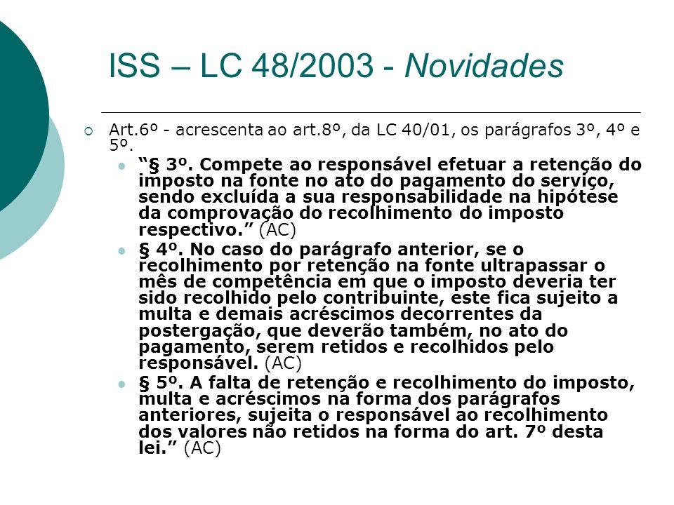 Art.6º - acrescenta ao art.8º, da LC 40/01, os parágrafos 3º, 4º e 5º. § 3º. Compete ao responsável efetuar a retenção do imposto na fonte no ato do p