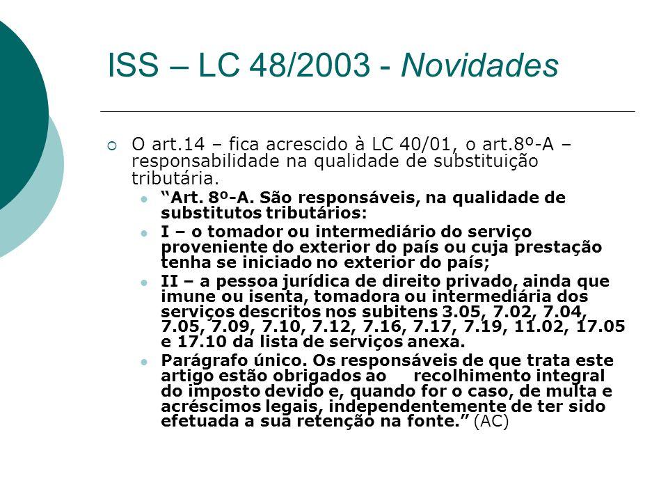 O art.14 – fica acrescido à LC 40/01, o art.8º-A – responsabilidade na qualidade de substituição tributária. Art. 8º-A. São responsáveis, na qualidade