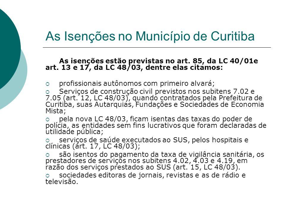 As Isenções no Município de Curitiba As isenções estão previstas no art. 85, da LC 40/01e art. 13 e 17, da LC 48/03, dentre elas citamos: profissionai