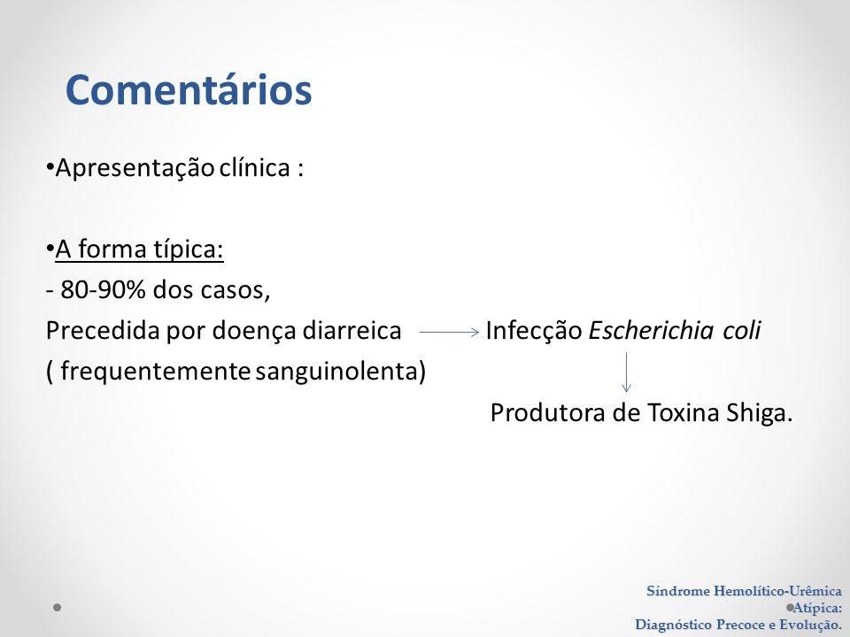 Apresentação clínica : A forma típica: - 80-90% dos casos, Precedida por doença diarreica Infecção Escherichia coli ( frequentemente sanguinolenta) Pr