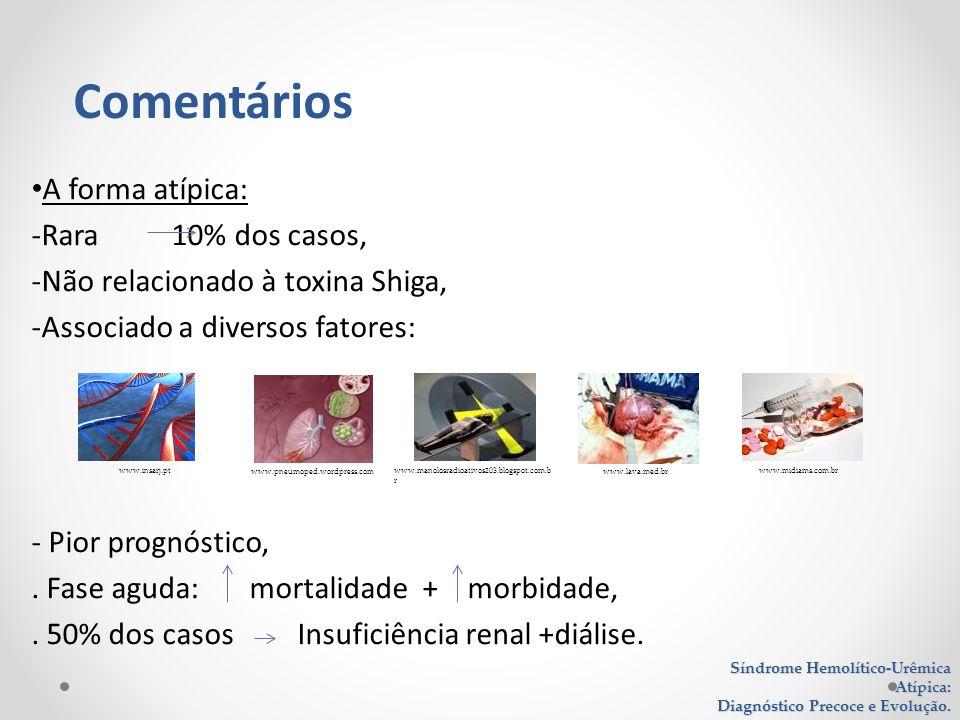 A forma atípica: -Rara 10% dos casos, -Não relacionado à toxina Shiga, -Associado a diversos fatores: - Pior prognóstico,. Fase aguda: mortalidade + m