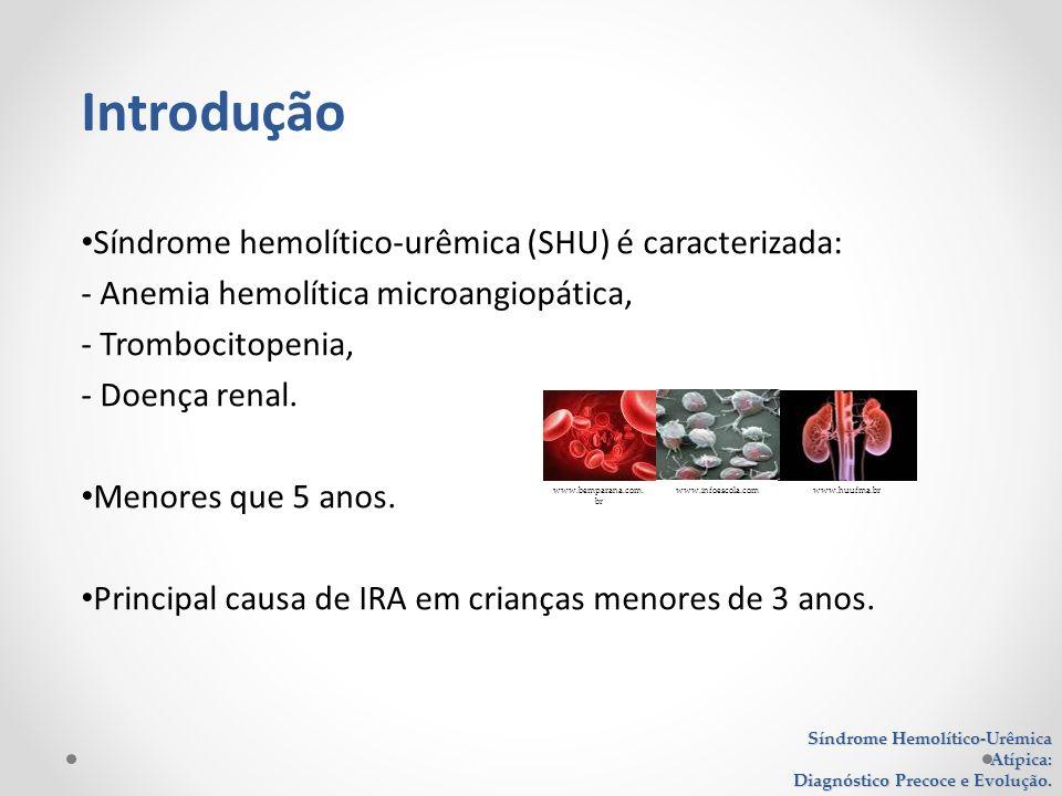 Síndrome Hemolítico-Urêmica Atípica: Diagnóstico Precoce e Evolução. Síndrome hemolítico-urêmica (SHU) é caracterizada: - Anemia hemolítica microangio