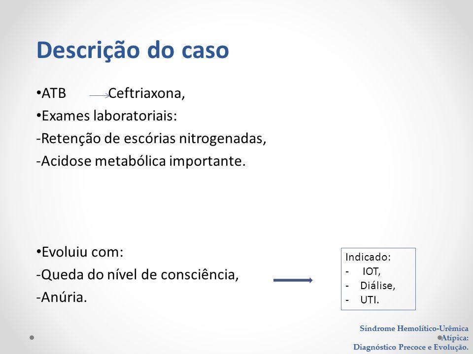 ATB Ceftriaxona, Exames laboratoriais: -Retenção de escórias nitrogenadas, -Acidose metabólica importante.