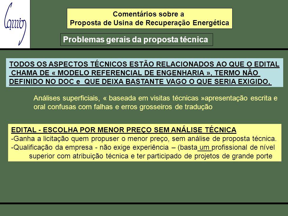 Comentários sobre a Proposta de Usina de Recuperação Energética Problemas gerais da proposta técnica TODOS OS ASPECTOS TÉCNICOS ESTÃO RELACIONADOS AO