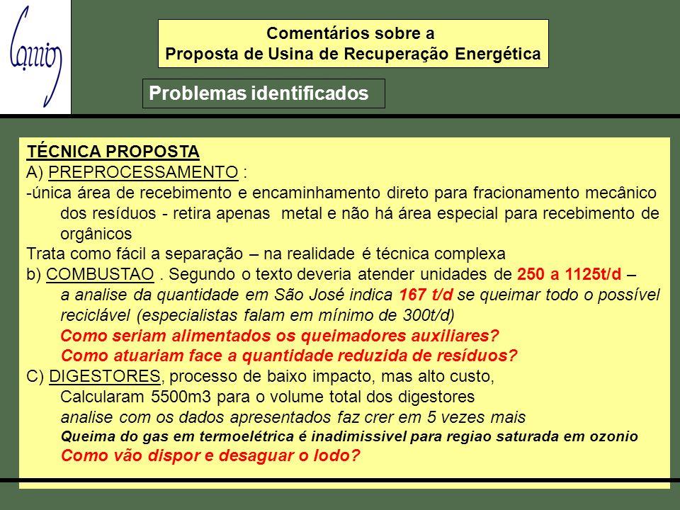 TÉCNICA PROPOSTA A) PREPROCESSAMENTO : -única área de recebimento e encaminhamento direto para fracionamento mecânico dos resíduos - retira apenas met
