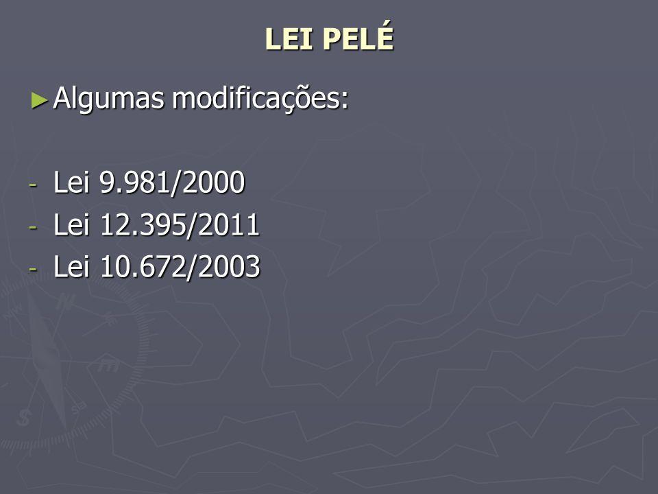 LEI PELÉ Algumas modificações: Algumas modificações: - Lei 9.981/2000 - Lei 12.395/2011 - Lei 10.672/2003