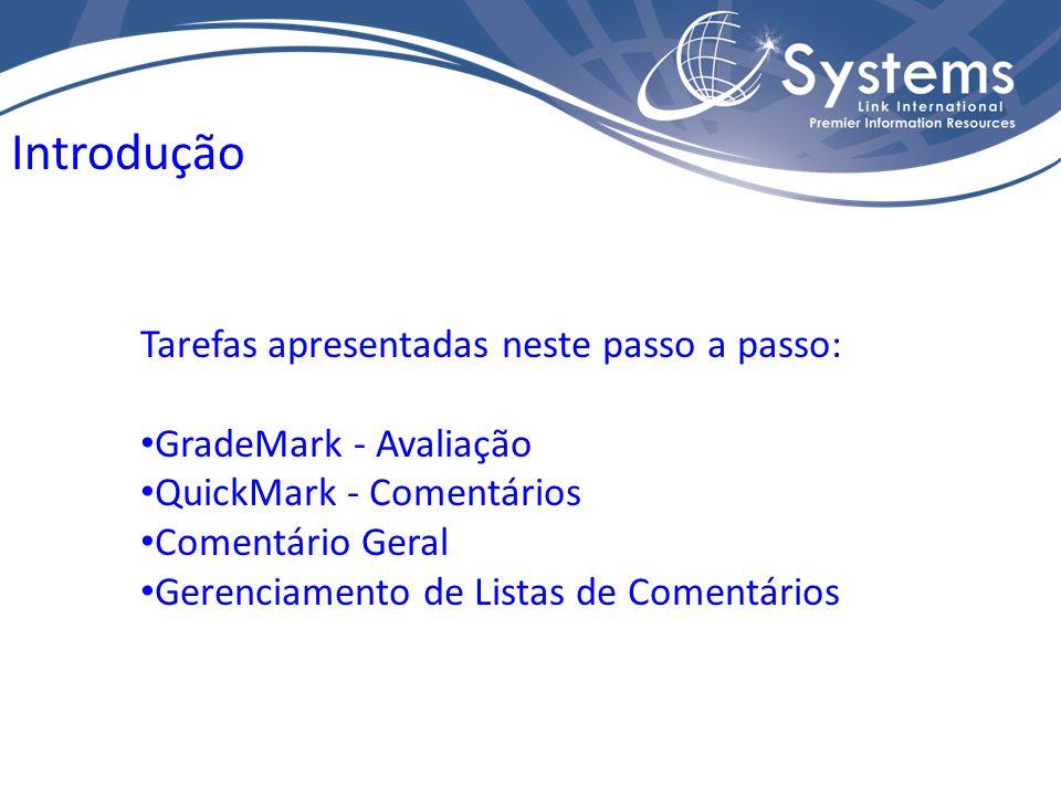Tarefas apresentadas neste passo a passo: GradeMark - Avaliação QuickMark - Comentários Comentário Geral Gerenciamento de Listas de Comentários Introdução