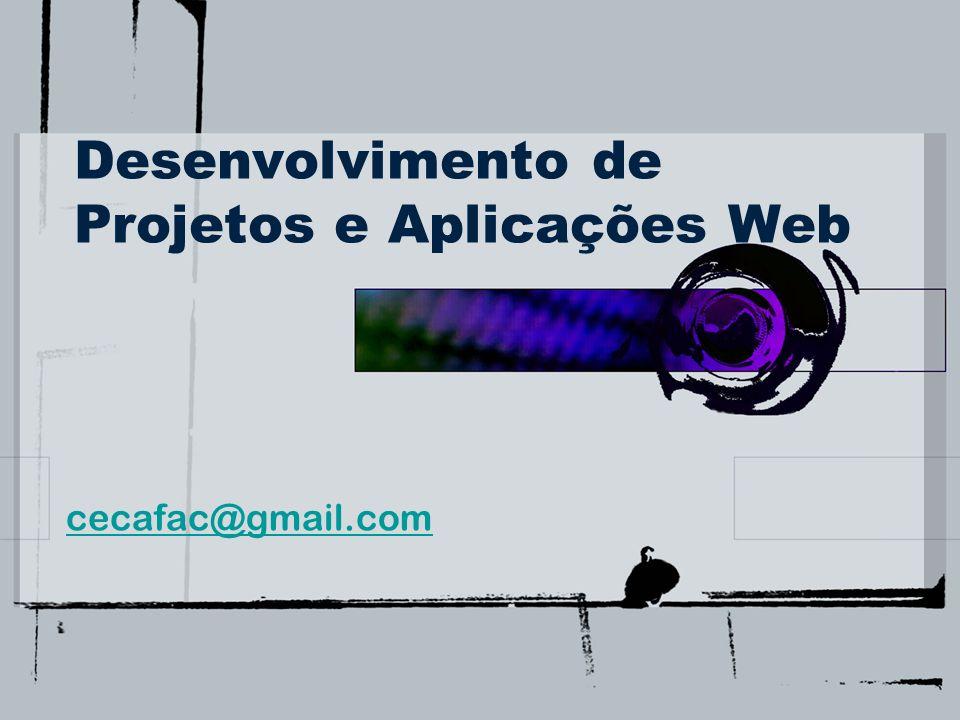 Desenvolvimento de Projetos e Aplicações Web cecafac@gmail.com