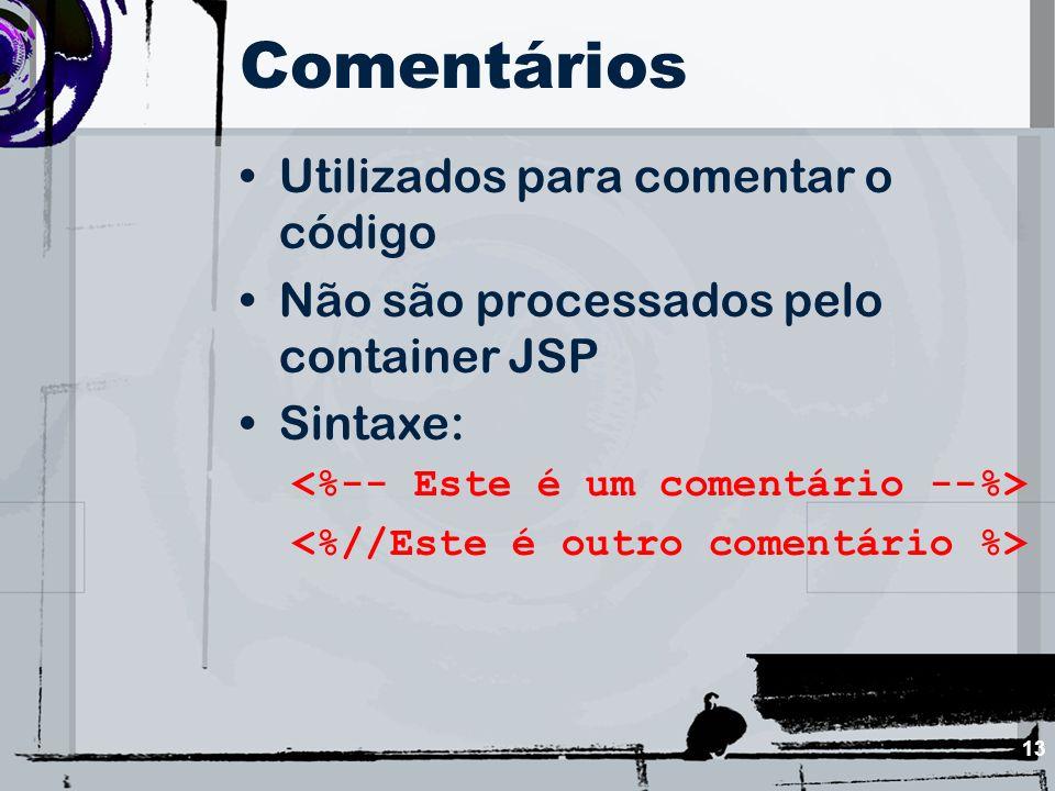 13 Comentários Utilizados para comentar o código Não são processados pelo container JSP Sintaxe: