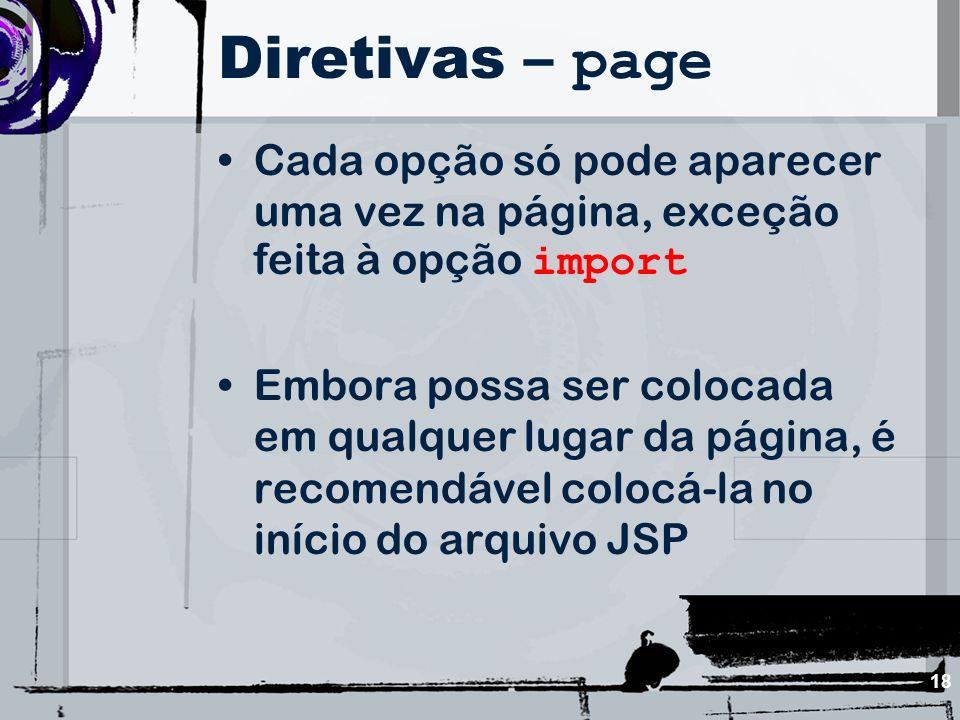 18 Diretivas – page Cada opção só pode aparecer uma vez na página, exceção feita à opção import Embora possa ser colocada em qualquer lugar da página,