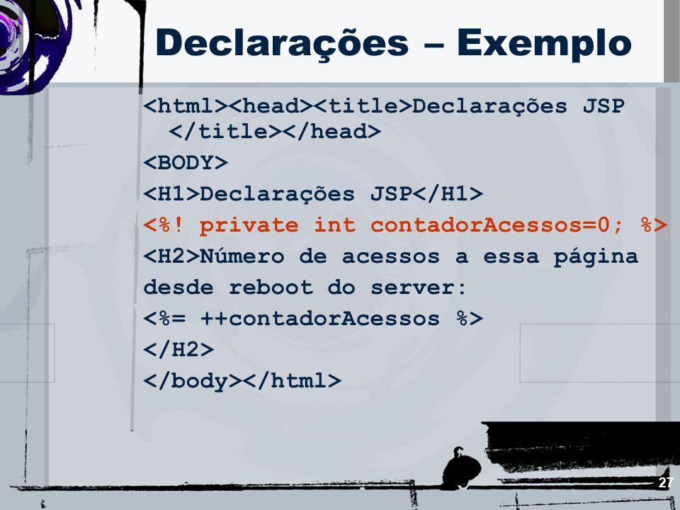 27 Declarações – Exemplo Declarações JSP Declarações JSP Número de acessos a essa página desde reboot do server: