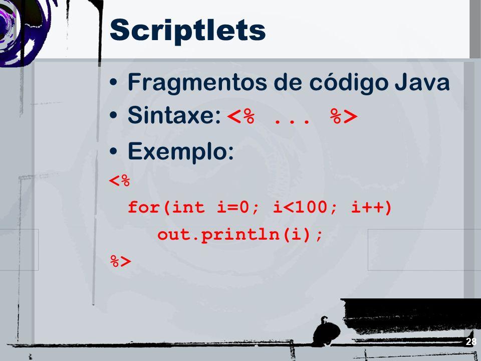 28 Scriptlets Fragmentos de código Java Sintaxe: Exemplo: <% for(int i=0; i<100; i++) out.println(i); %>