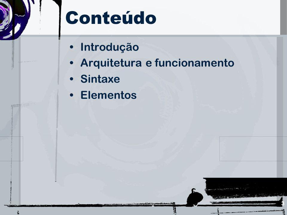 3 Conteúdo Introdução Arquitetura e funcionamento Sintaxe Elementos