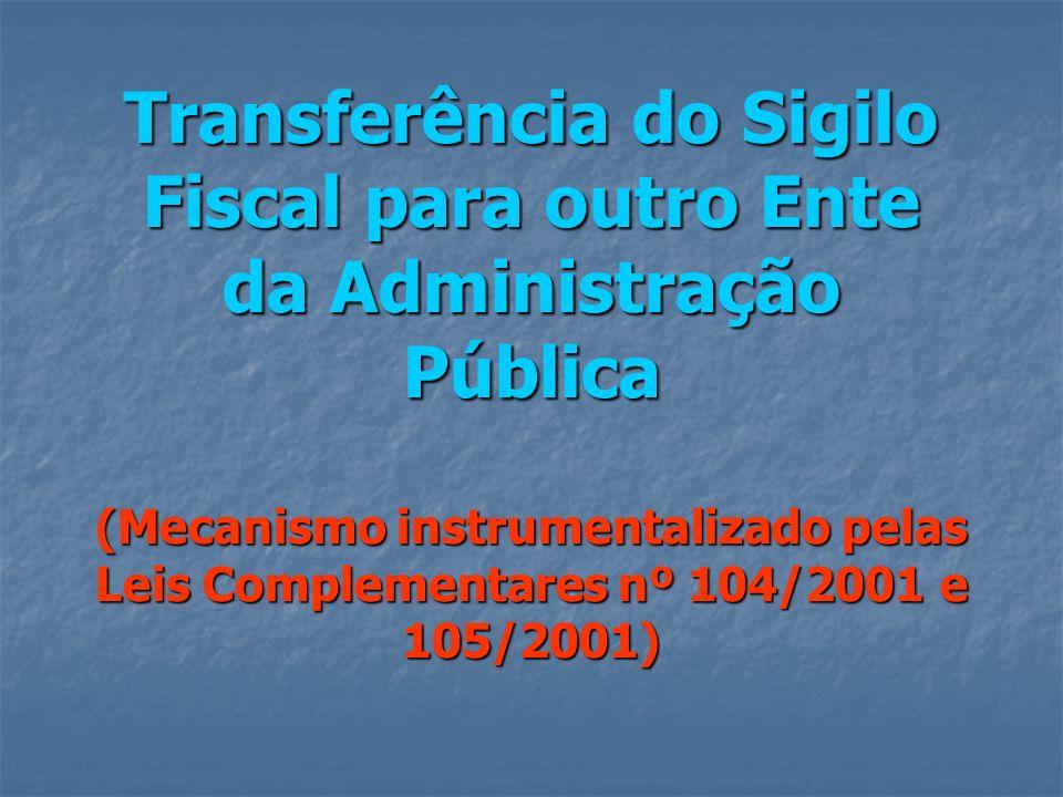 Transferência do Sigilo Fiscal para outro Ente da Administração Pública (Mecanismo instrumentalizado pelas Leis Complementares nº 104/2001 e 105/2001)