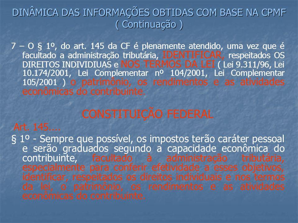 DINÂMICA DAS INFORMAÇÕES OBTIDAS COM BASE NA CPMF ( Continuação ) 7 – O § 1º, do art.