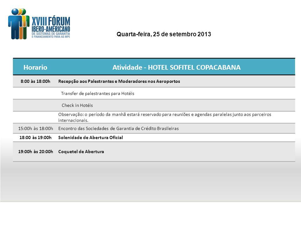 HorarioAtividade - HOTEL SOFITEL COPACABANA 8:00 às 18:00hRecepção aos Palestrantes e Moderadores nos Aeroportos Transfer de palestrantes para Hotéis