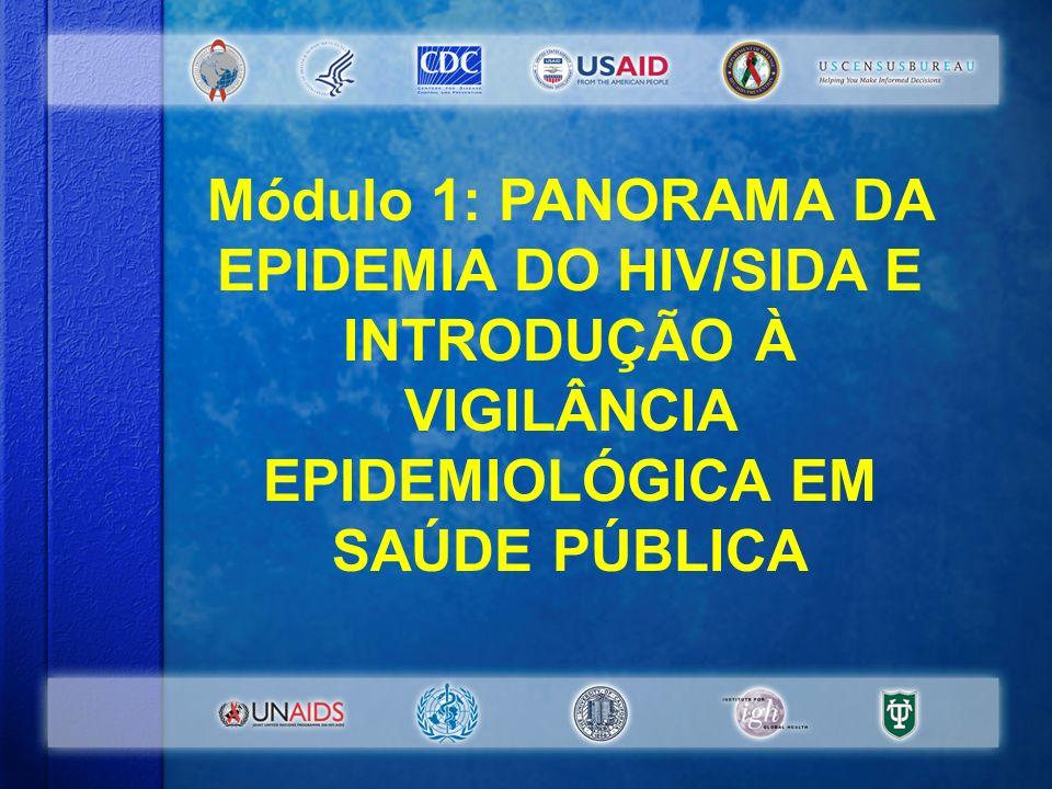 Módulo 1: PANORAMA DA EPIDEMIA DO HIV/SIDA E INTRODUÇÃO À VIGILÂNCIA EPIDEMIOLÓGICA EM SAÚDE PÚBLICA #1-0-1 Módulo 1: PANORAMA DA EPIDEMIA DO HIV/SIDA