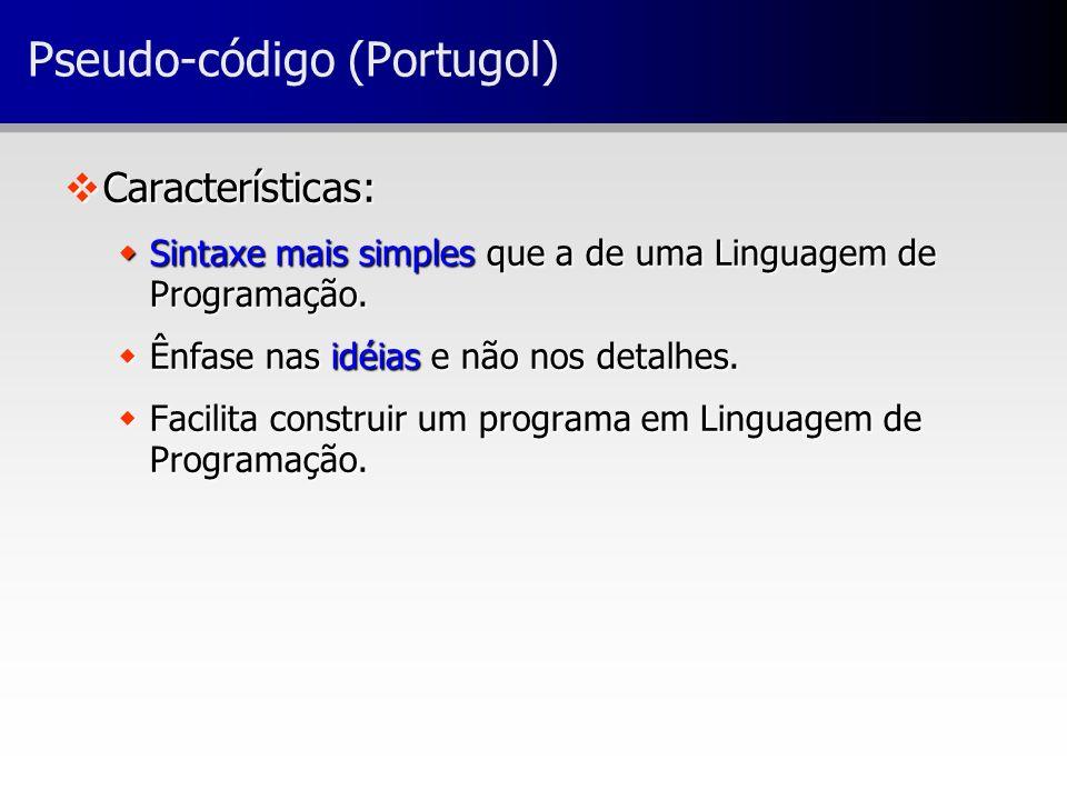 Pseudo-código (Portugol) vCaracterísticas: wSintaxe mais simples que a de uma Linguagem de Programação.