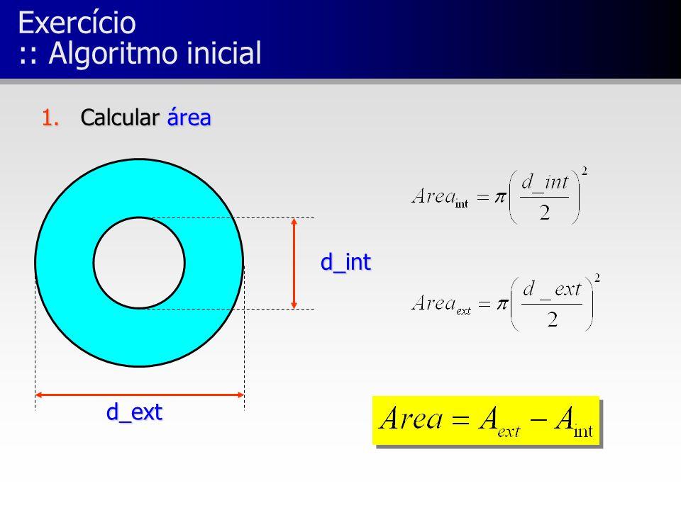 Exercício :: Algoritmo inicial 1.Calcular área d_ext d_int