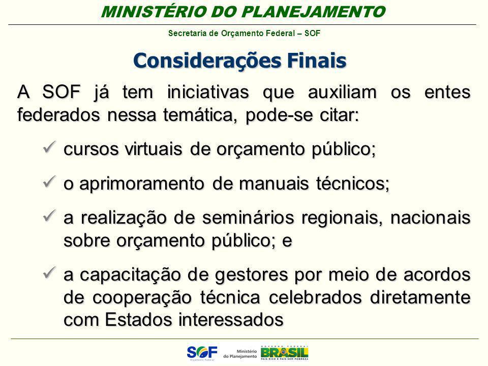 MINISTÉRIO DO PLANEJAMENTO Secretaria de Orçamento Federal – SOF Considerações Finais A SOF já tem iniciativas que auxiliam os entes federados nessa t