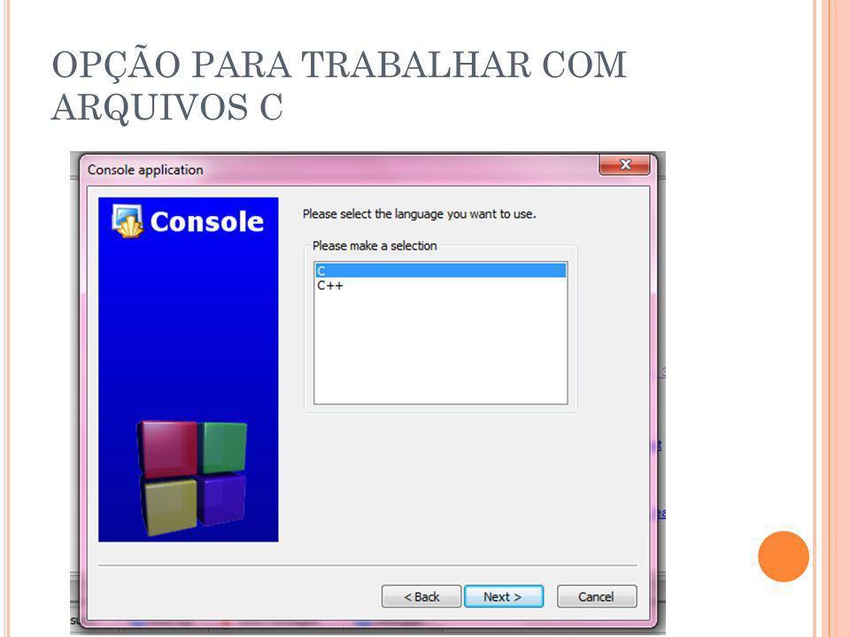 OPÇÃO PARA TRABALHAR COM ARQUIVOS C