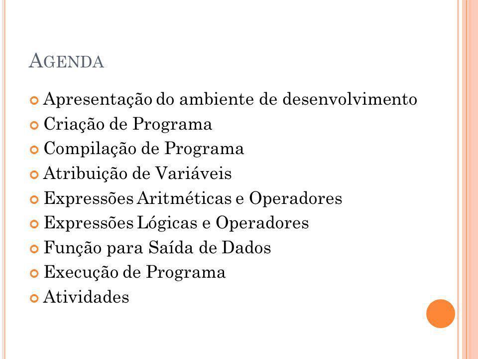 A GENDA Apresentação do ambiente de desenvolvimento Criação de Programa Compilação de Programa Atribuição de Variáveis Expressões Aritméticas e Operad