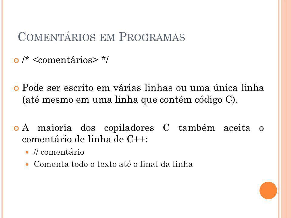 C OMENTÁRIOS EM P ROGRAMAS /* */ Pode ser escrito em várias linhas ou uma única linha (até mesmo em uma linha que contém código C). A maioria dos copi
