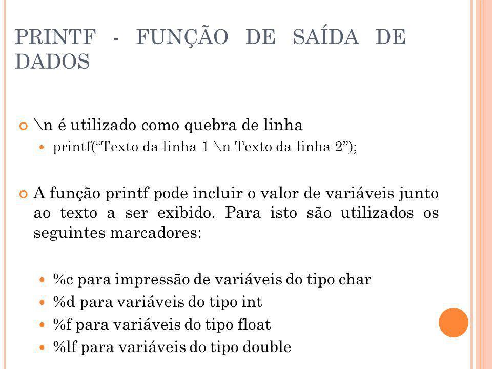 PRINTF - FUNÇÃO DE SAÍDA DE DADOS \n é utilizado como quebra de linha printf(Texto da linha 1 \n Texto da linha 2); A função printf pode incluir o val