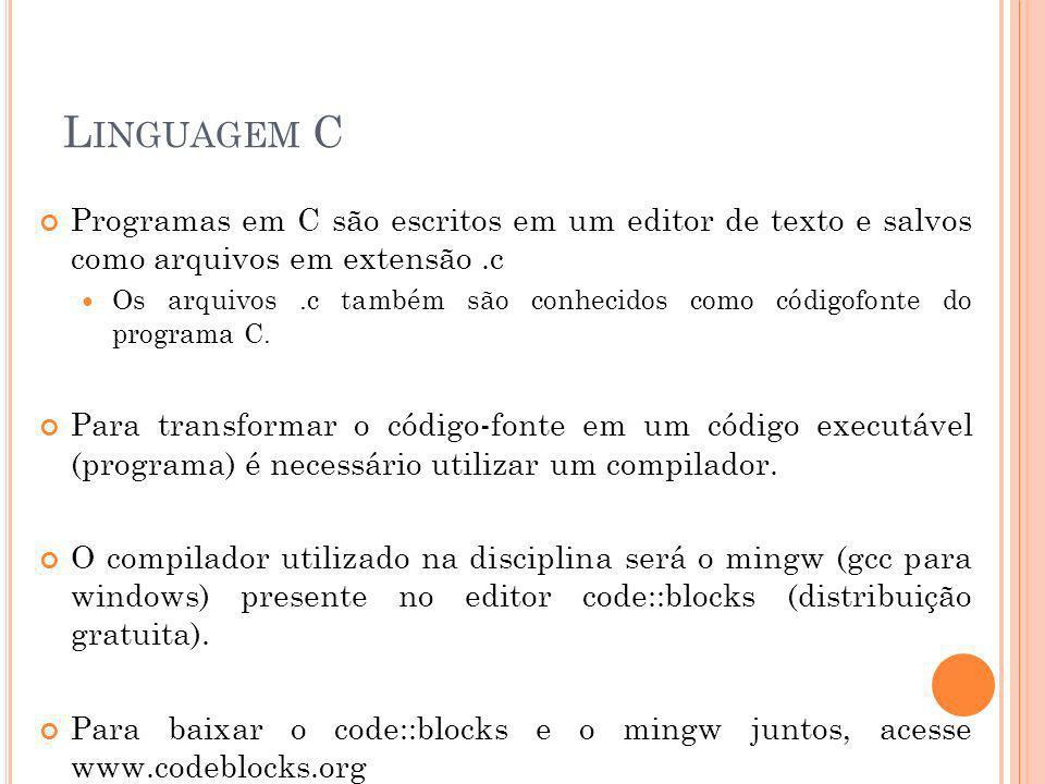 L INGUAGEM C Programas em C são escritos em um editor de texto e salvos como arquivos em extensão.c Os arquivos.c também são conhecidos como códigofon