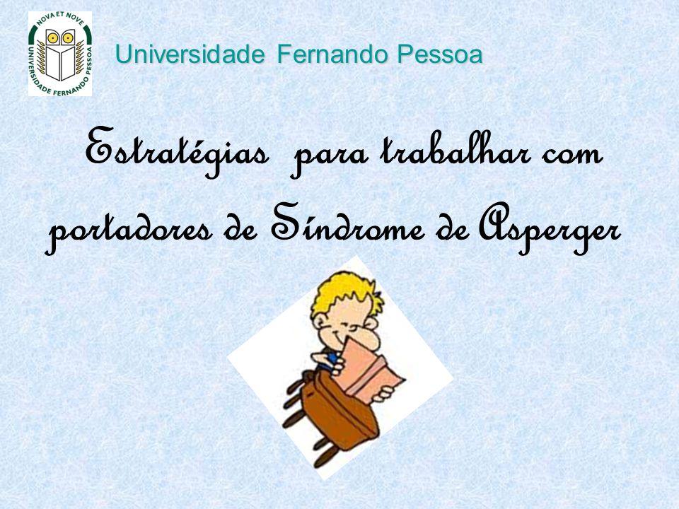 Estratégias para trabalhar com portadores de Síndrome de Asperger Universidade Fernando Pessoa
