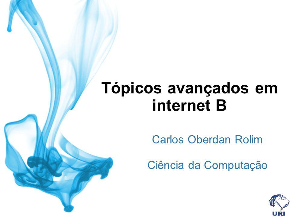 Tópicos avançados em internet B Carlos Oberdan Rolim Ciência da Computação