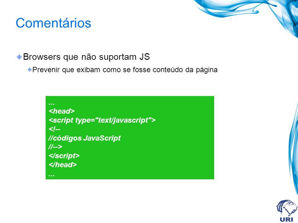 Comentários Browsers que não suportam JS Prevenir que exibam como se fosse conteúdo da página...
