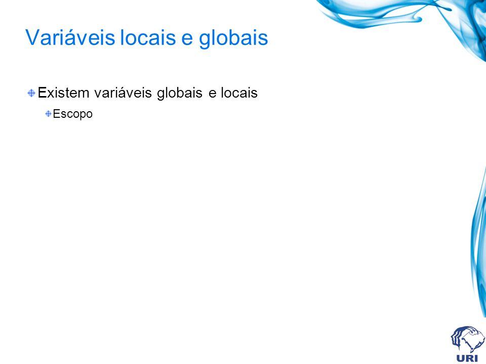 Variáveis locais e globais Existem variáveis globais e locais Escopo