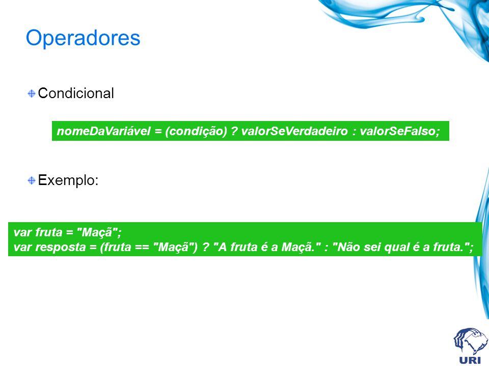 Operadores Condicional Exemplo: nomeDaVariável = (condição) ? valorSeVerdadeiro : valorSeFalso; var fruta =