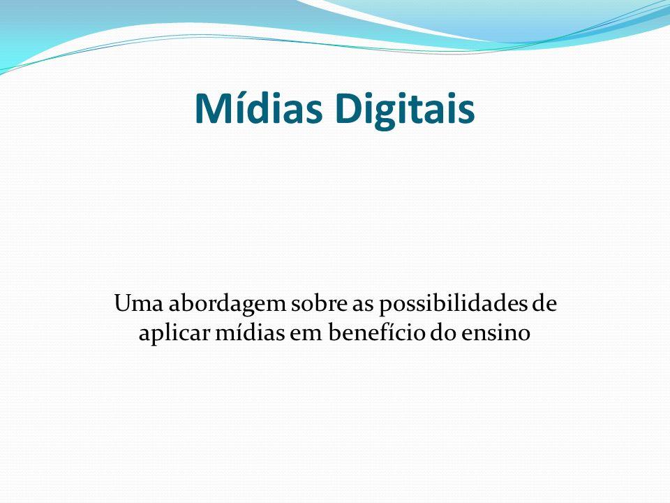 Mídias Digitais Uma abordagem sobre as possibilidades de aplicar mídias em benefício do ensino