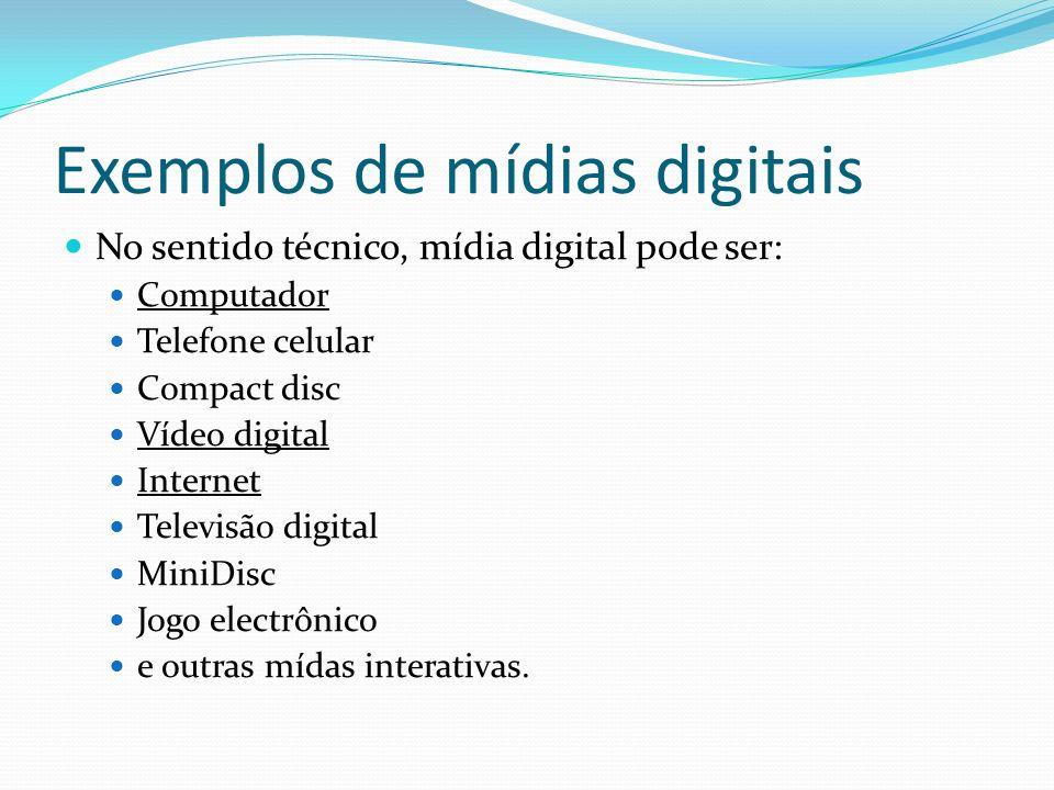 Exemplos de mídias digitais No sentido técnico, mídia digital pode ser: Computador Telefone celular Compact disc Vídeo digital Internet Televisão digi