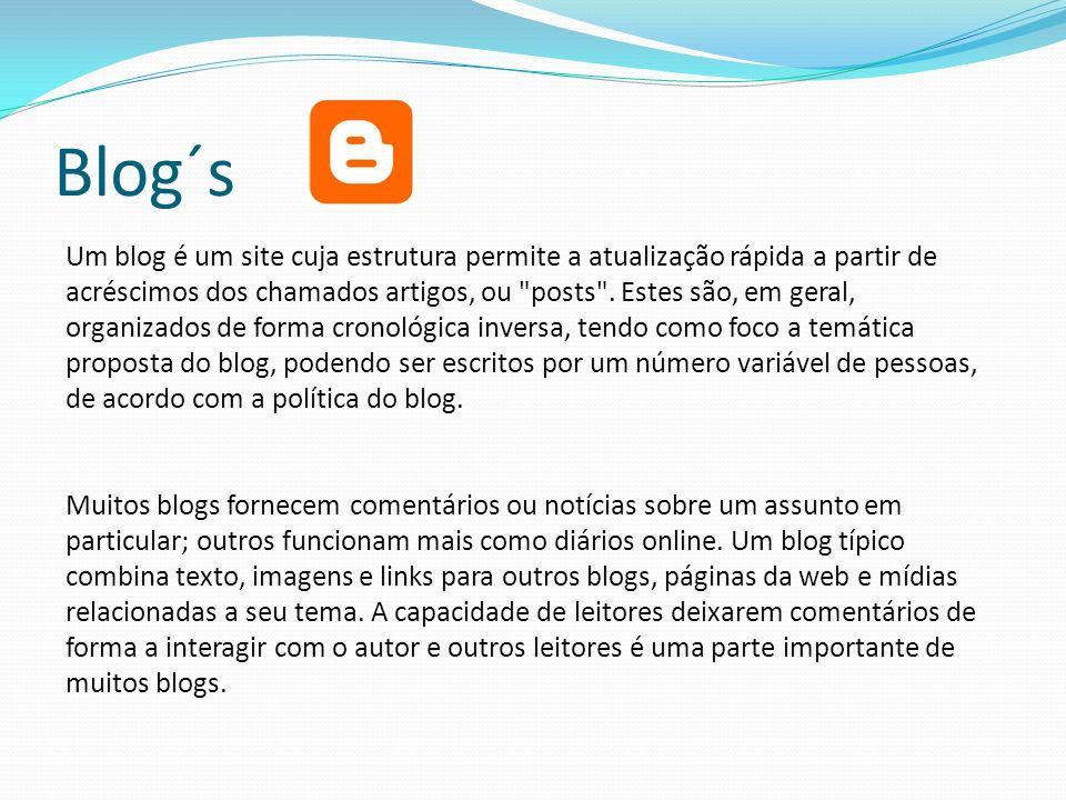 Blog´s Um blog é um site cuja estrutura permite a atualização rápida a partir de acréscimos dos chamados artigos, ou posts .